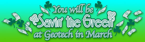 You will be savin' the green at Geotech in March