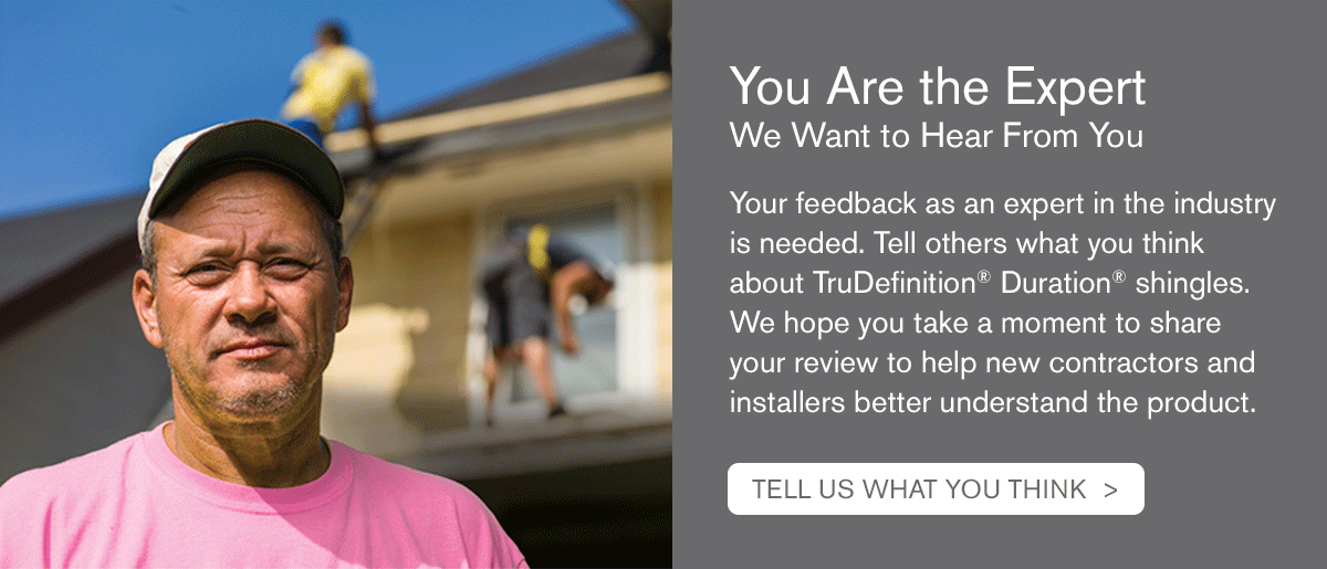 You are the Expert. Click here to tell us what you think about Owens Corning TruDefinition Duration Shingles.