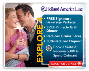 Holland: Signature beverage package, pinnacle grill dinner, reduced cruise fares, 50% reduced deposit plus up to $300 to spend onboard.