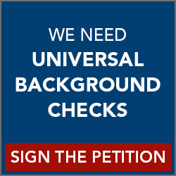 WE NEED UNIVERSAL BACKGROUND CHECKS