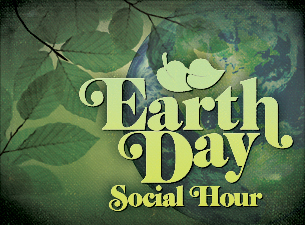 4/23 - 4/25: Earth Day Social Hour