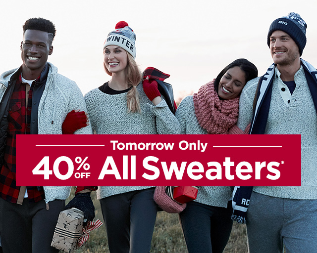 [Roots]40% off all Sweaters - One Day Only - Nov 10 - Midnight EST