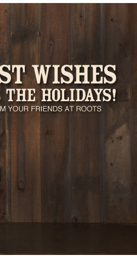 Best Wishes for the Holidays! From your friends at Roots
