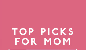 Top Picks For Mom