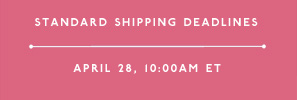 Standard Shipping Deadlines April 28, 10:00AM ET