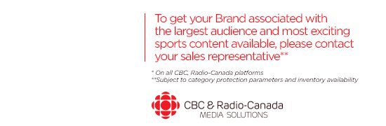 To get your Brand associated with the largest audience and most exciting sports content available, please contact your client sale support | CBC & Radio-Canada Media solutions