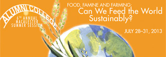 Art: Alumni College 6th Annual Macalester Summer Session; Food Famine and Farming: Can we feed the world sustainably? July 28-31, 2013