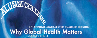 Alumni College - 7th Annual Macalester Summer Session - Why Global Health Matters - August 3-6, 2014