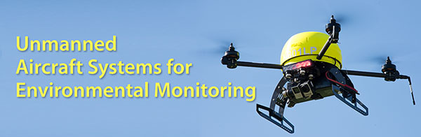 Unmanned Aircraft Systems for Environmental Monitoring