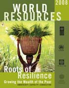 World Resources 2008: Roots of Resilience - Growing the Wealth of the Poor