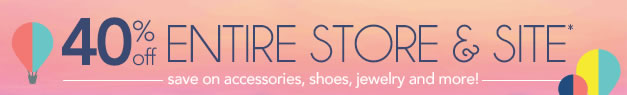 40% Off Entire Store & Site* - Save On Accessories, Shoes, Jewelry and More!