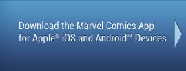 Download the Marvel Comics App for Apple® iOS and Android™ Devices