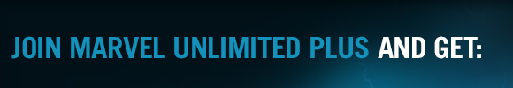 Join Marvel Unlimited Plus and get: