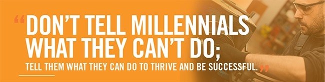 """Don't tell Millennials what they can't do; tell them what they can do to thrive and be successful."""