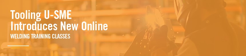 Tooling U-SME Introduces New Online Welding Training Classes