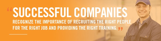 """Successful companies recognize the importance of recruiting the right people for the right job and providing the right training."""