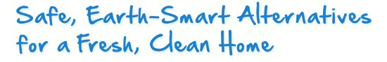 Safe, Earth-Smart Alternatives for a Fresh, Clean Home