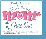 2nd Annual National Mom's Nite Out. The ultimate Celebration of motherhood.