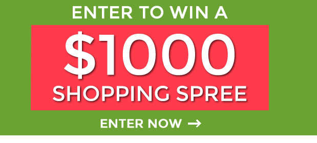 Enter for a chance to receive a $1000 shopping spree - Enter Now